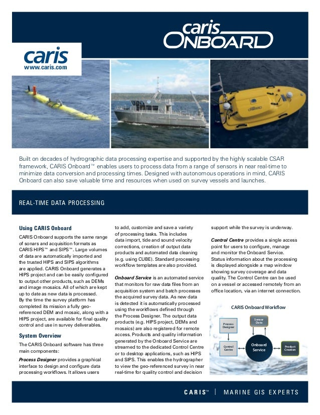 Using CARIS Onboard CARIS Onboard supports the same range of sonars and acquisition formats as CARIS HIPS™ and SIPS™. Larg...