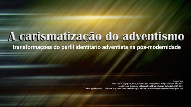 ca rís m atíza  o d.  o  identitário adventista na pós-modernidade  Douglas Reis autor:  Paixão Cega (CPB,  2010),  Marcad...