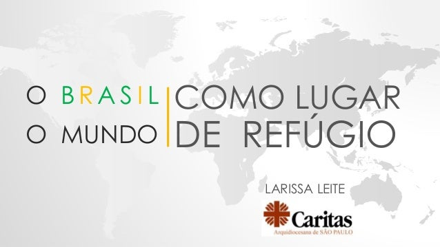 O BRA S I L O MUNDO LARISSA LEITE COMO LUGAR DE REFÚGIO