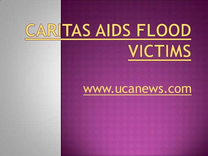Caritas aids flood victims<br />www.ucanews.com<br />