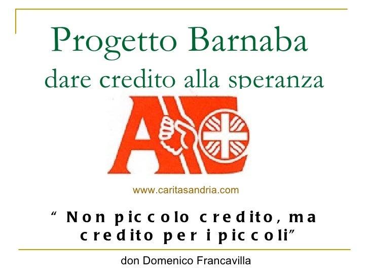 """Progetto Barnabadare credito alla speranza            www.caritasandria.com"""" N o n p ic c o lo c r e d it o , m a    c r e..."""