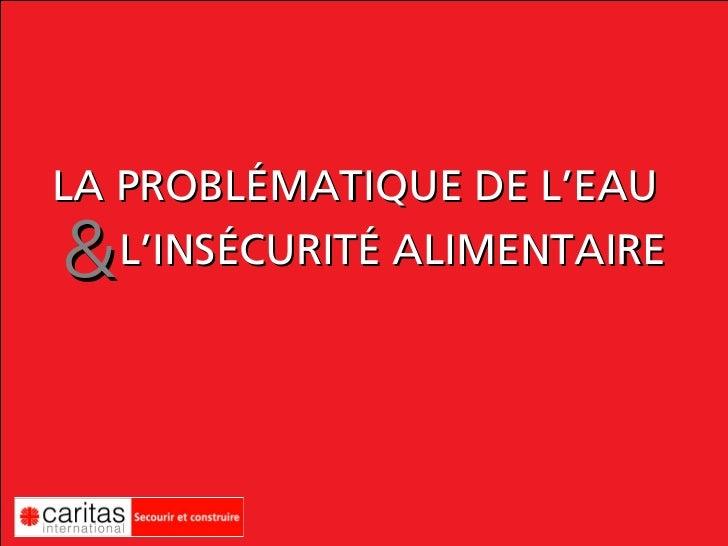 LA PROBLÉMATIQUE DE L'EAU&  L'INSÉCURITÉ ALIMENTAIRE