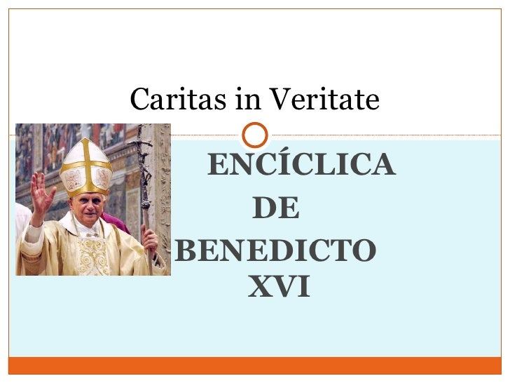 ENCÍCLICA  DE    BENEDICTO  XVI Caritas in Veritate