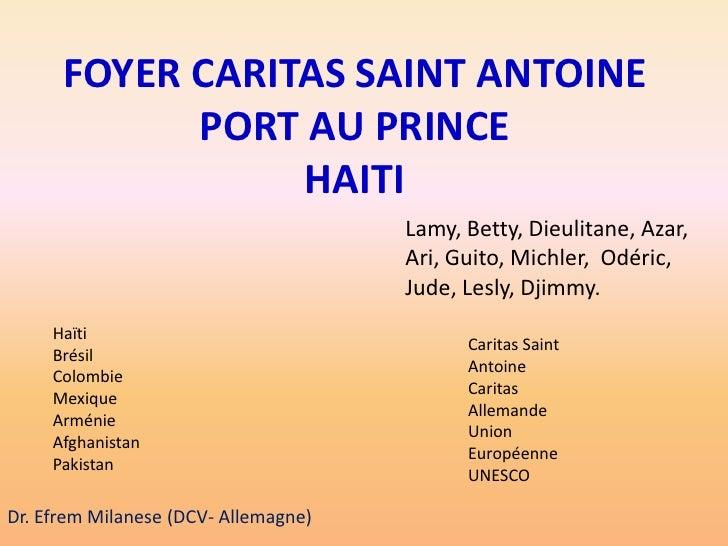 FOYER CARITAS SAINT ANTOINE PORT AU PRINCEHAITI<br />Lamy, Betty, Dieulitane, Azar, Ari, Guito, Michler,  Odéric,  Jude, L...