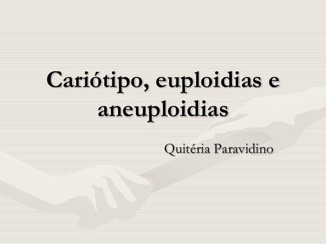 Cariótipo, euploidias e aneuploidias Quitéria Paravidino