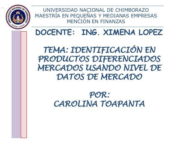 UNIVERSIDAD NACIONAL DE CHIMBORAZO  MAESTRÍA EN PEQUEÑAS Y MEDIANAS EMPRESAS  MENCIÓN EN FINANZAS  DOCENTE: ING. XIMENA LO...
