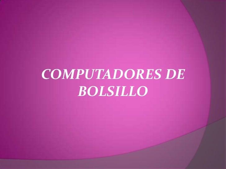COMPUTADORES DE BOLSILLO<br />