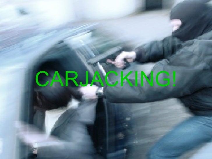 <ul><li>CARJACKING! </li></ul>