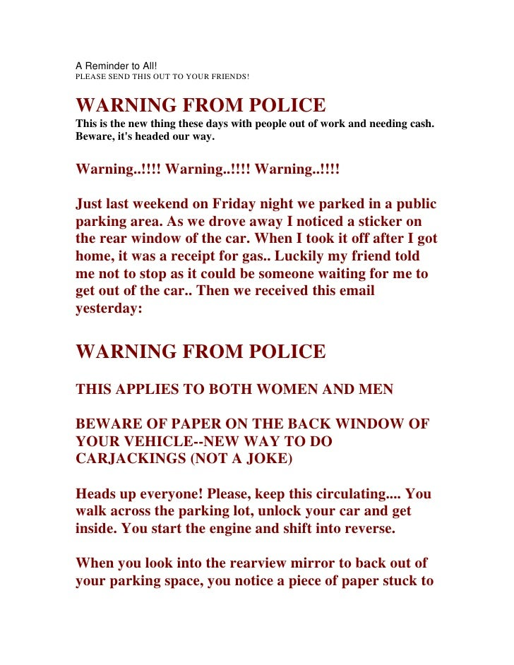 A Reminder to All!PLEASE SEND THIS OUT TO YOUR FRIENDS!WARNING FROM POLICEThis is the new thing these days with people out...