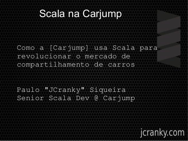 "Scala na Carjump Comoa[Carjump]usaScalapara revolucionaromercadode compartilhamentodecarros Paulo""JCranky""Si..."