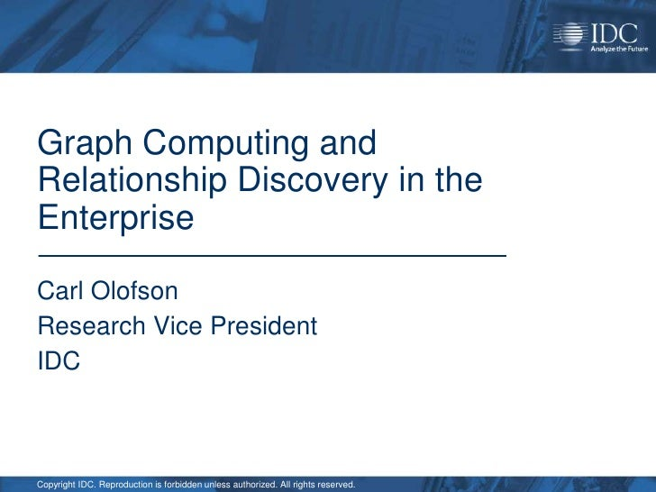Graph Computing and Relationship Discovery in the Enterprise<br />Carl Olofson<br />Research Vice President<br />IDC<br />