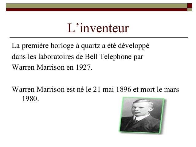 L'inventeur La première horloge à quartz a été développé dans les laboratoires de Bell Telephone par Warren Marrison en 19...