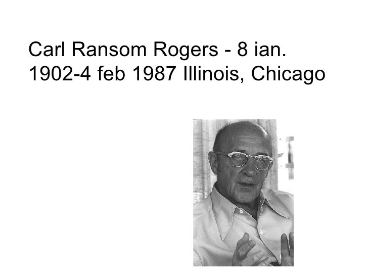 Carl Ransom Rogers - 8 ian. 1902-4 feb 1987 Illinois, Chicago