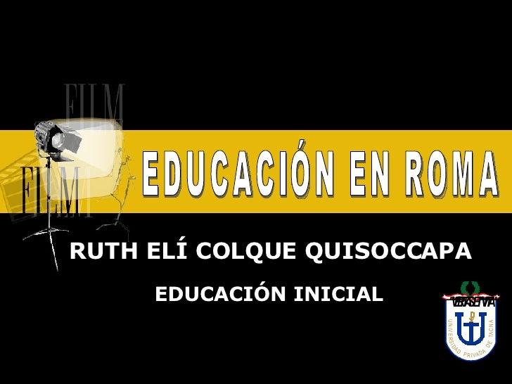 RUTH ELÍ COLQUE QUISOCCAPA EDUCACIÓN INICIAL EDUCACIÓN EN ROMA