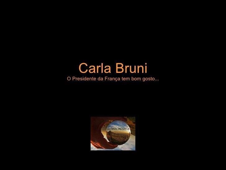 Carla Bruni O Presidente da França tem bom gosto...