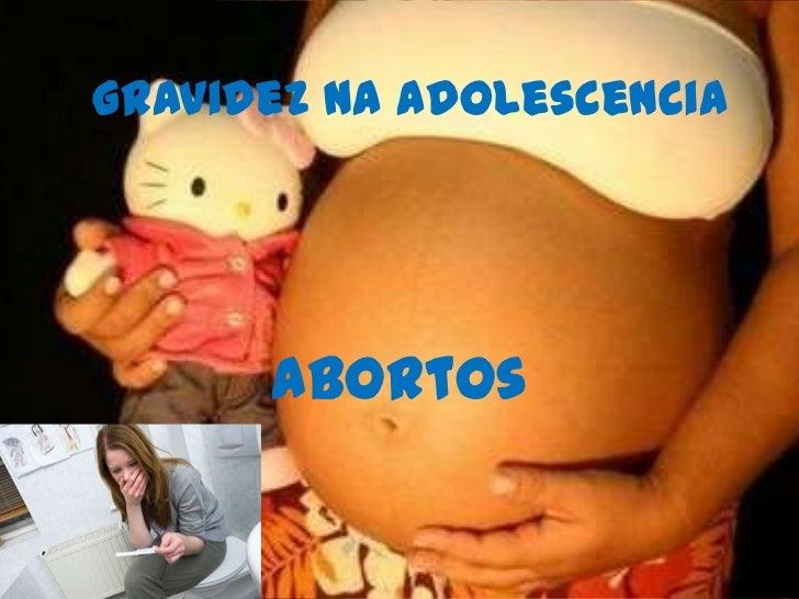 Gravidez na adolescencia      Abortos
