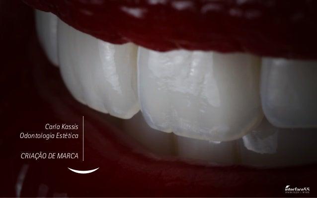 Carla Kassis Odontologia Estética CRIAÇÃO DE MARCA COMUNICAÇÃO + DESIGN