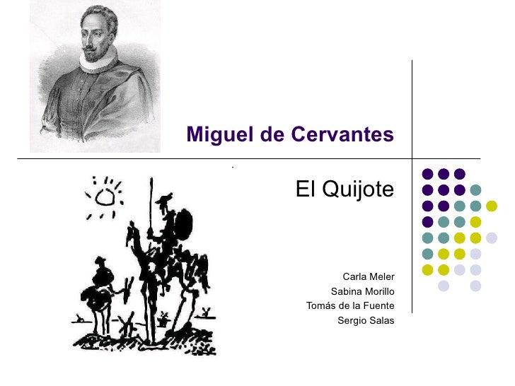 Miguel de Cervantes El Quijote Carla Meler Sabina Morillo Tomás de la Fuente Sergio Salas