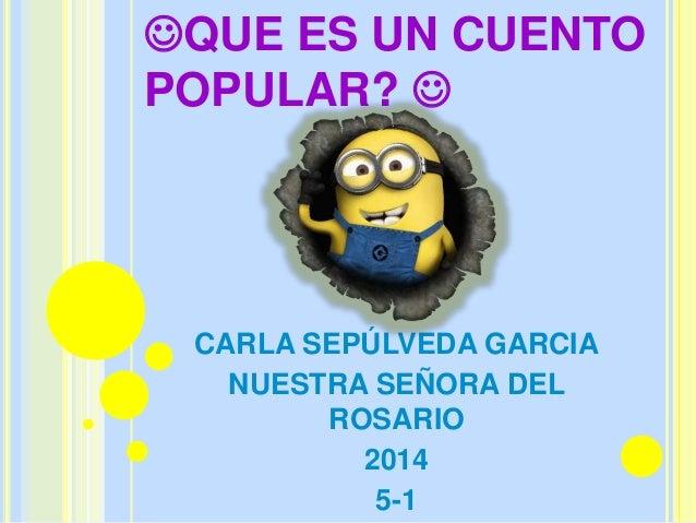 QUE ES UN CUENTO POPULAR?  CARLA SEPÚLVEDA GARCIA NUESTRA SEÑORA DEL ROSARIO 2014 5-1