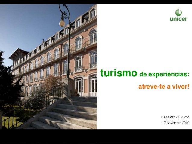 turismo de experiências: atreve-te a viver! Carla Vaz - Turismo 17 Novembro 2010