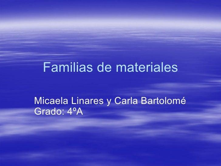 Familias de materiales Micaela Linares y Carla Bartolomé Grado: 4ºA