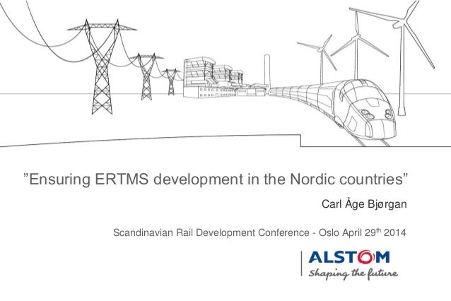 "Carl Åge Bjørgan Scandinavian Rail Development Conference - Oslo April 29th 2014 ""Ensuring ERTMS development in the Nordic..."