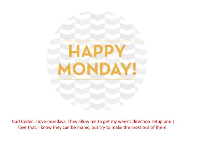 Apparently that is a serious no no. Hehe  Carl Ceder: I love mondays. They allow me to get my week's direction setup and I...