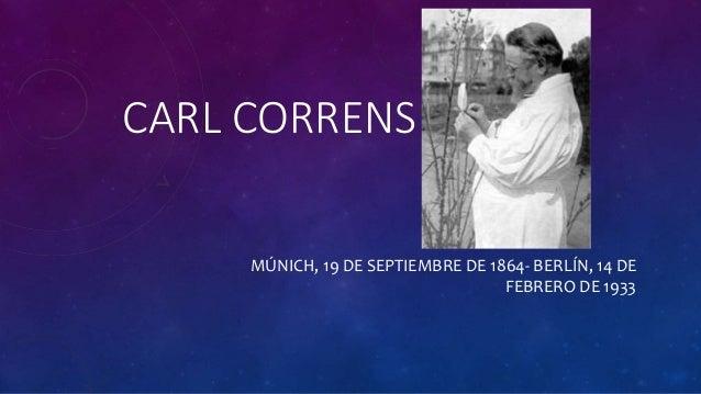 CARL CORRENS MÚNICH, 19 DE SEPTIEMBRE DE 1864- BERLÍN, 14 DE FEBRERO DE 1933