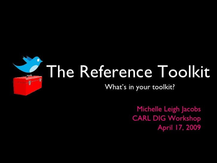 The Reference Toolkit <ul><li>What's in your toolkit? </li></ul>Michelle Leigh Jacobs CARL DIG Workshop April 17, 2009