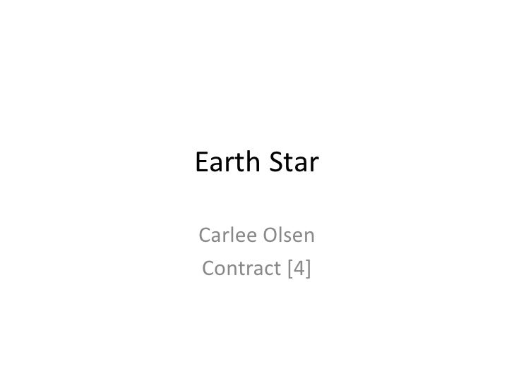 Earth Star<br />Carlee Olsen <br />Contract [4]<br />