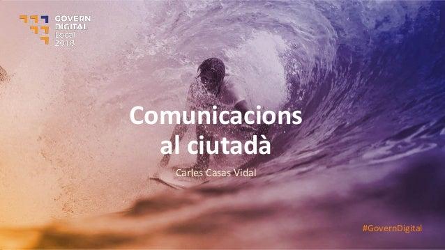Comunicacions al ciutadà Carles Casas Vidal #GovernDigital