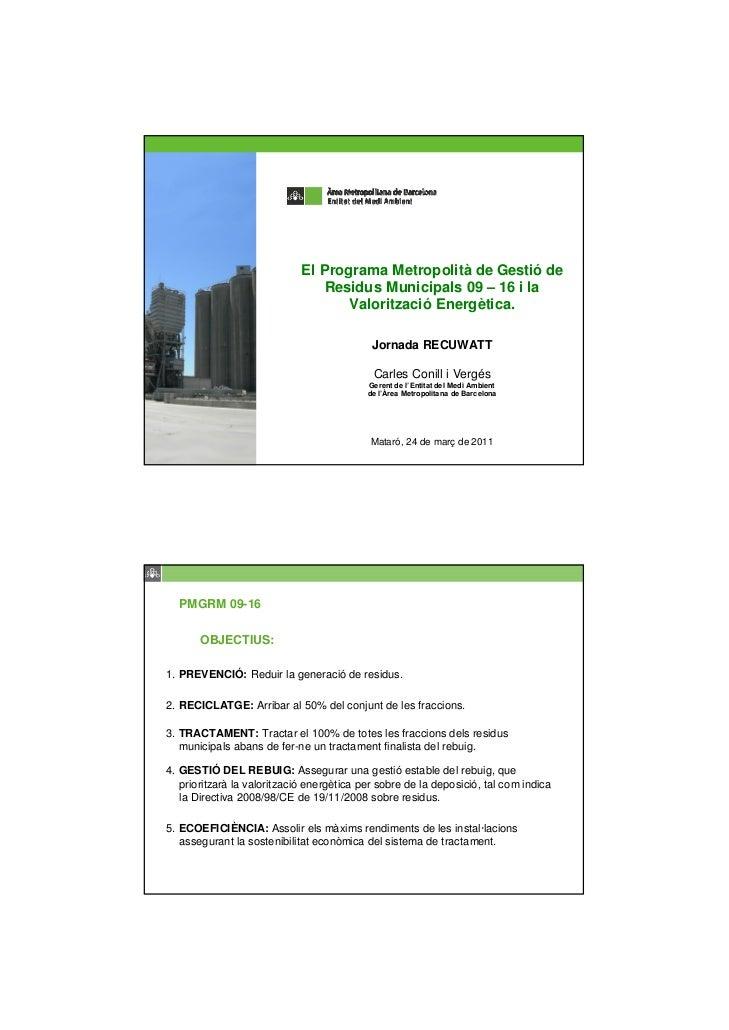 El Programa Metropolità de Gestió de                                Residus Municipals 09 – 16 i la                       ...