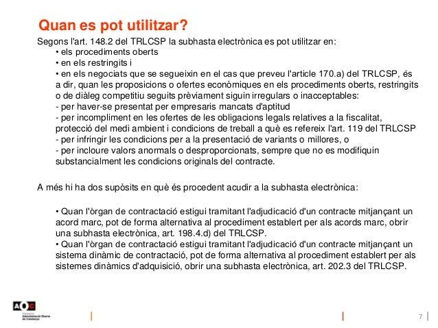 Quan es pot utilitzar? Segons l'art. 148.2 del TRLCSP la subhasta electrònica es pot utilitzar en: • els procediments ober...