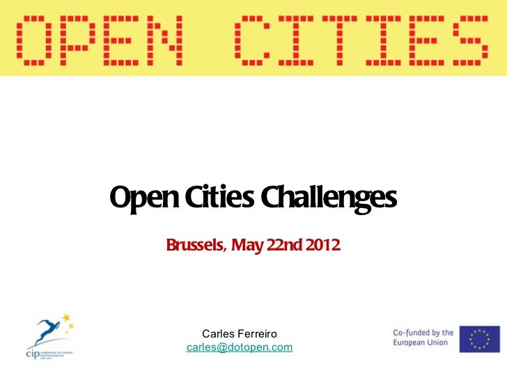 Open Cities Challenges    Brussels, May 22nd 2012         Carles Ferreiro      carles@dotopen.com