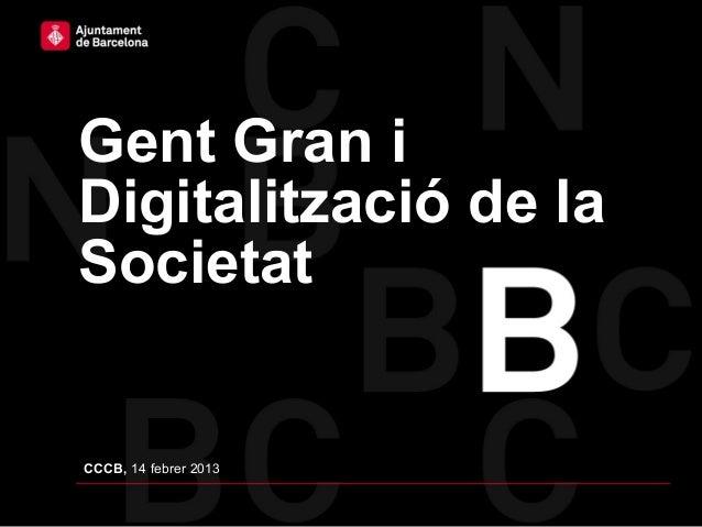 Gent Gran iDigitalització de laSocietatCCCB, 14 febrer 2013