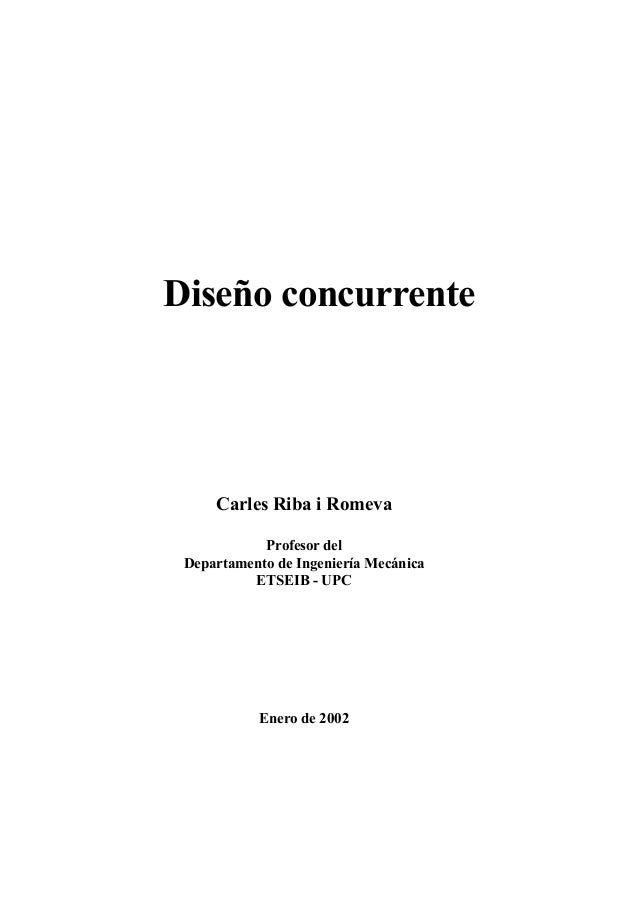 Diseño concurrente Carles Riba i Romeva Profesor del Departamento de Ingeniería Mecánica ETSEIB - UPC Enero de 2002