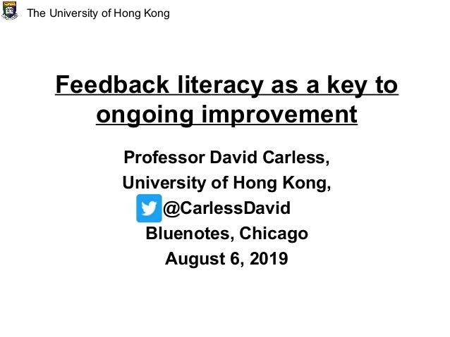 Feedback literacy as a key to ongoing improvement Professor David Carless, University of Hong Kong, @CarlessDavid Bluenote...