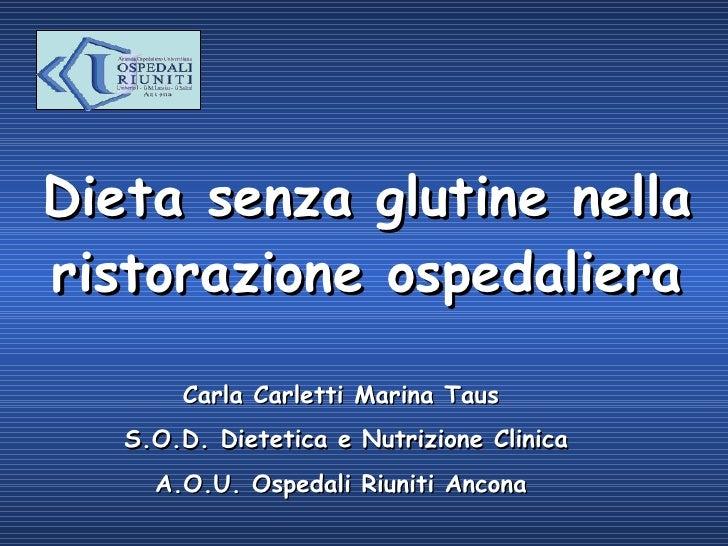 Dieta senza glutine nella ristorazione ospedaliera Carla Carletti Marina Taus S.O.D. Dietetica e Nutrizione Clinica A.O.U....