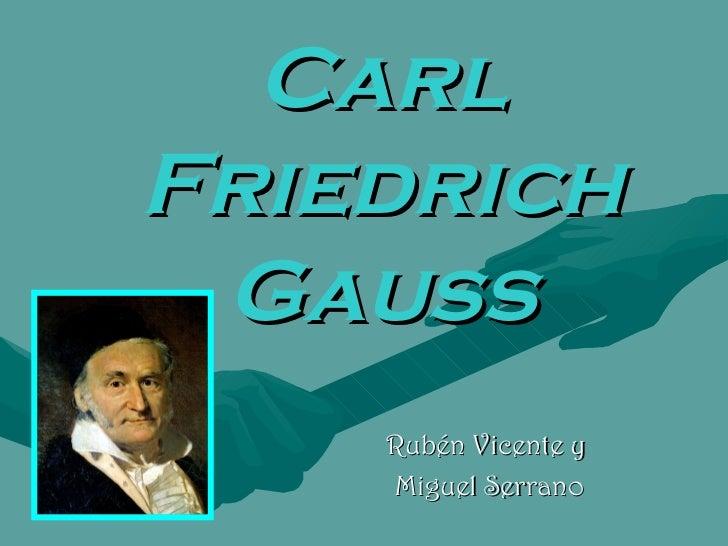 Carl Friedrich   Gauss Rubén Vicente y Miguel Serrano