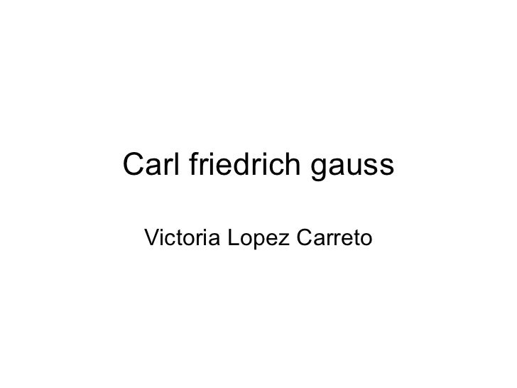 Carl friedrich gauss Victoria Lopez Carreto