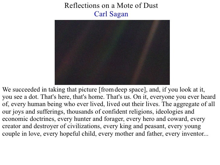 Reflections on a Mote of Dust  Carl Sagan   We succeeded in taking that picture [from   deep space], and, if you look at i...
