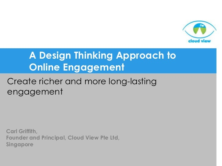 A Design Thinking Approach to Online Engagement<br />Create richer and more long-lasting engagement<br />Carl Griffith, <b...
