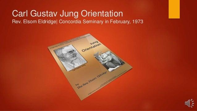 Carl Gustav Jung Orientation Rev. Elsom Eldridge| Concordia Seminary in February, 1973