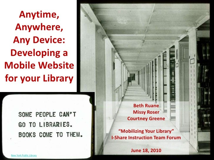 """Anytime, Anywhere, Any Device: Developing a Mobile Website for your Library<br />Beth Ruane Missy Roser Courtney Greene""""Mo..."""