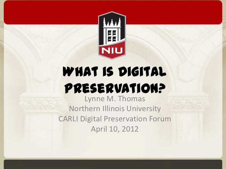 What is Digital Preservation?       Lynne M. Thomas  Northern Illinois UniversityCARLI Digital Preservation Forum         ...