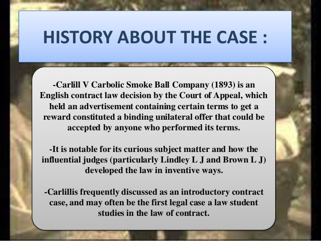 carbolic law Carlil v carbolic smoke ball co from uni principles of contract law (lawbook co, 3rd ed, 2009), p 47 [3 carbolic manufactured a device which allegedly.