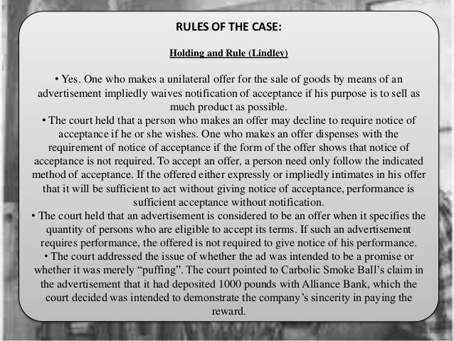 carlill v carbolic smoke ball co What is a unilateral contract it is an enforceable contract created by an offer that can only be accepted by performance in unilateral contracts, communication of acceptance is not expected or necessary.