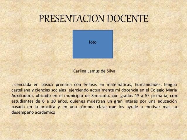 PRESENTACION DOCENTE Carlina Lamus de Silva Licenciada en básica primaria con énfasis en matemáticas, humanidades, lengua ...