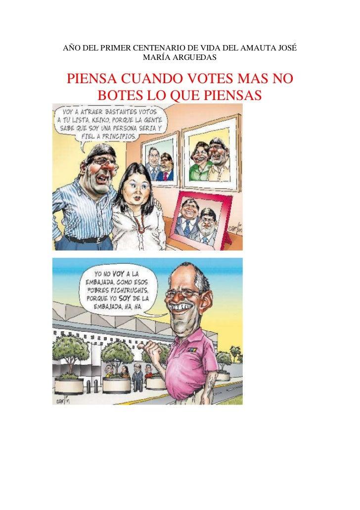 AÑO DEL PRIMER CENTENARIO DE VIDA DEL AMAUTA JOSÉ MARÍA ARGUEDAS<br /><br />PIENSA CUANDO VOTES MAS NO BOTES LO QUE PIENS...