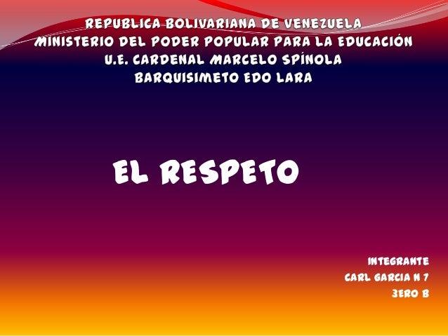 Integrante CARL GARCIA N 7 3ERO B EL RESPETO